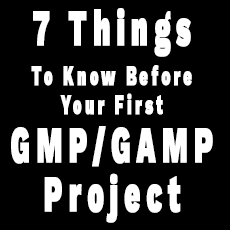 7 Things to Know Before Your First GMP/GAMP Project