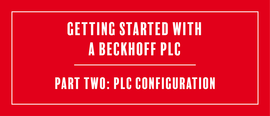 Getting Started With a Beckhoff PLC: Part Two - PLC Configuration