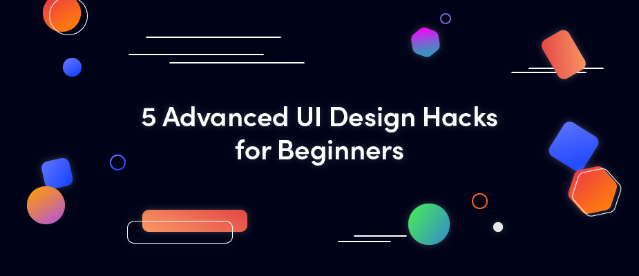 5 Advanced UI Design Hacks for Beginners
