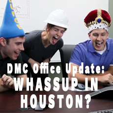 DMC Office Update: Whassup in Houston?