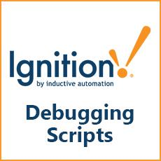 3 Tools for Debugging Scripts in Ignition