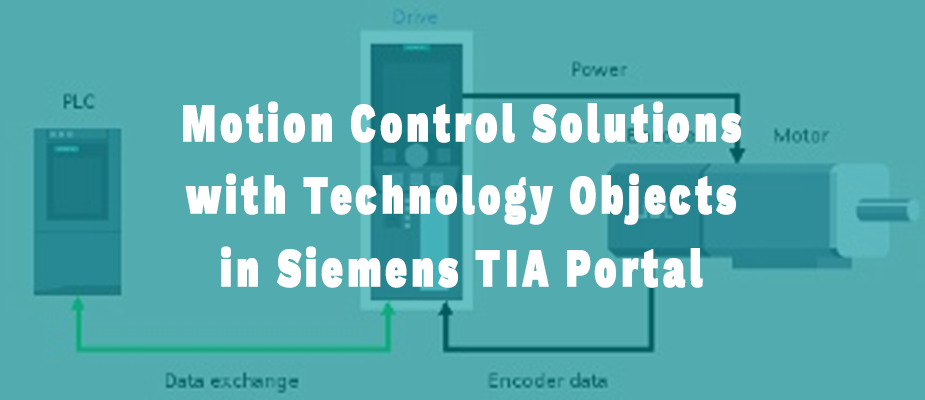 Motion Control Solutions with Technology Objects in Siemens TIA Portal
