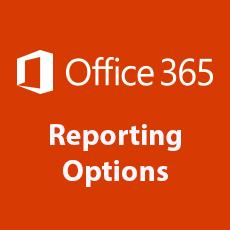 New Office 365 Reporting Options