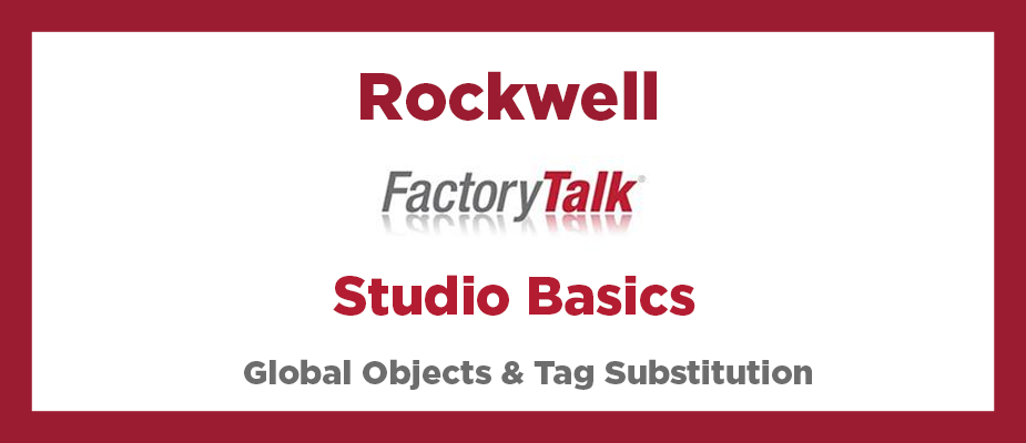 Rockwell FactoryTalk Studio Basics: Global Objects and Tag Substitution