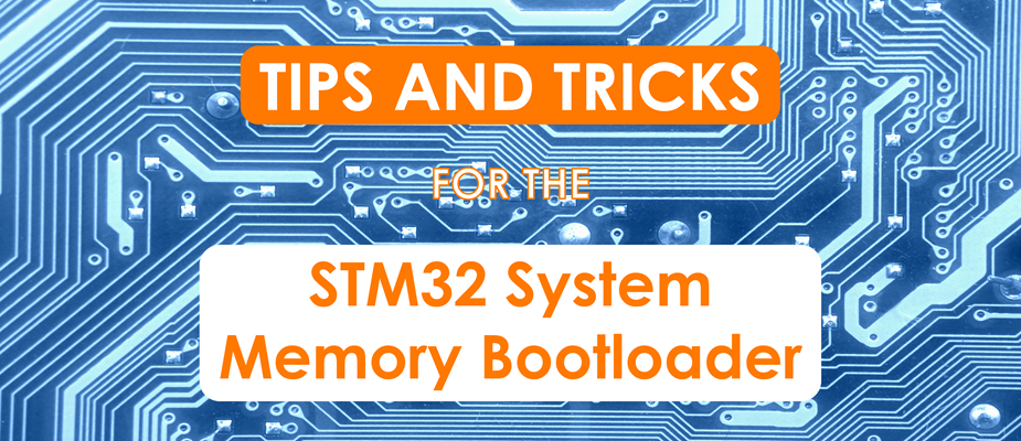 What You Need to Know About the STM32 System Memory Bootloader