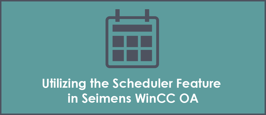 Utilizing and Customizing the Built in Scheduler and Recipe Panels in Siemens WinCC OA