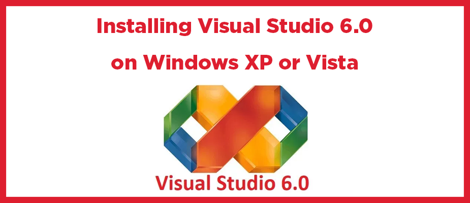 Installing Visual Studio 6.0 on Windows XP or Vista