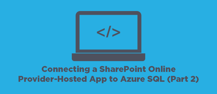 How to Connect a SharePoint Online Provider-Hosted App to Azure SQL Server (Part 2)
