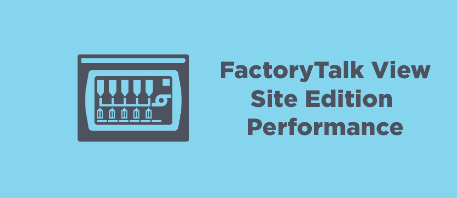 Maximizing FactoryTalk View Site Edition Performance