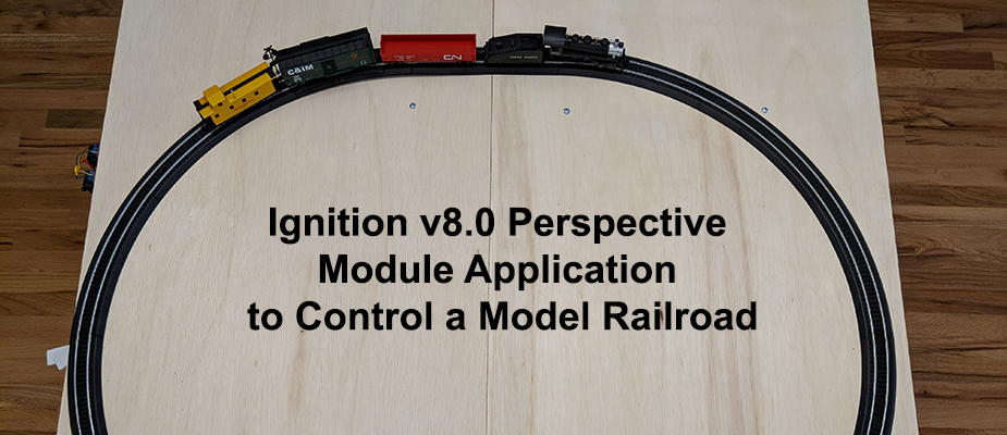 Building an Ignition v8.0 Perspective Module Application to Control a Model Railroad