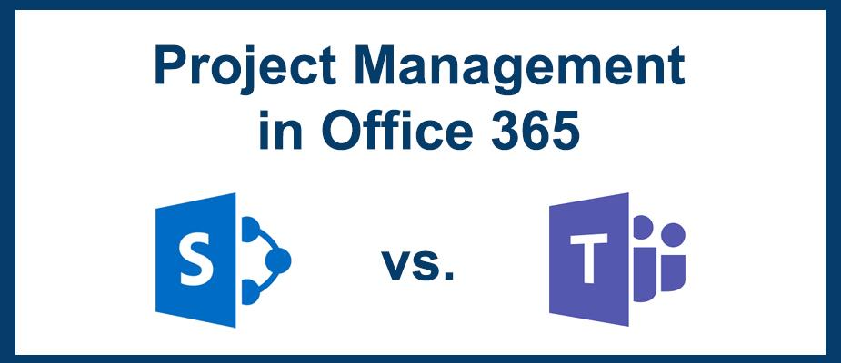 Comparing Microsoft Teams vs. SharePoint for Project Management