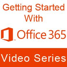 Getting Started with Microsoft Office 365 Video Series
